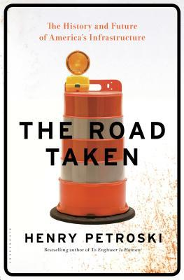 [PDF] [EPUB] The Road Taken: The History and Future of America's Infrastructure Download by Henry Petroski