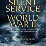 [PDF] [EPUB] The Silent Service in World War II: The Story of the U.S. Navy Submarine Force in the Words of the Men Who Lived It Download