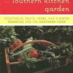 [PDF] [EPUB] The Southern Kitchen Garden: Vegetables, Fruits, Herbs, and Flowers Essential for the Southern Cook Download