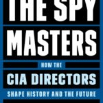 [PDF] [EPUB] The Spymasters: How the CIA Directors Shape History and the Future Download