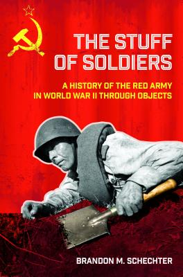 [PDF] [EPUB] The Stuff of Soldiers: A History of the Red Army in World War II Through Objects Download by Brandon M Schechter
