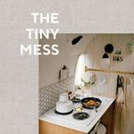 [PDF] [EPUB] The Tiny Mess: Recipes and Stories from Small Kitchens Download