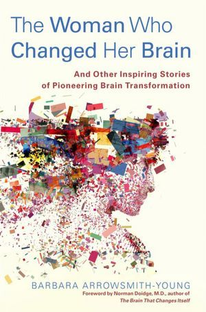 [PDF] [EPUB] The Woman Who Changed Her Brain: And Other Inspiring Stories of Pioneering Brain Transformation Download by Barbara Arrowsmith-Young