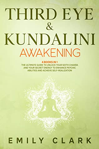 [PDF] [EPUB] Third Eye and Kundalini Awakening: Bundle 4 Books in 1: The Ultimate Guide to Unlock Your Sixth Chakra and Your Secret Energy to Enhance Psychic Abilities and Achieve Self-Realization Download by Emily Clark