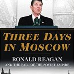 [PDF] [EPUB] Three Days in Moscow: Ronald Reagan and the Fall of the Soviet Empire Download