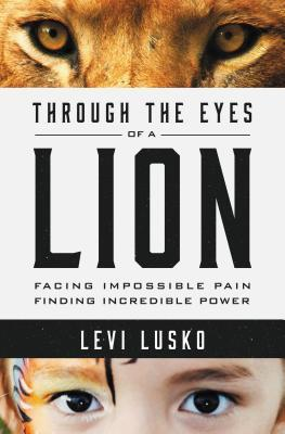 [PDF] [EPUB] Through the Eyes of a Lion: Facing Impossible Pain, Finding Incredible Power Download by Levi Lusko