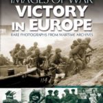 [PDF] [EPUB] Victory in Europe: Rare Photographs From Wartime Archives Download