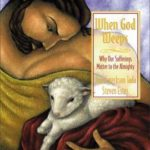 [PDF] [EPUB] When God Weeps: Why Our Sufferings Matter to the Almighty Download