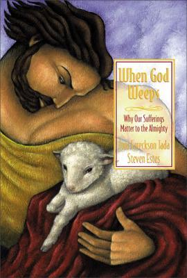 [PDF] [EPUB] When God Weeps: Why Our Sufferings Matter to the Almighty Download by Joni Eareckson Tada