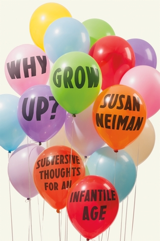 [PDF] [EPUB] Why Grow Up?: Subversive Thoughts for an Infantile Age Download by Susan Neiman