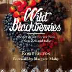 [PDF] [EPUB] Wild Blackberries: Recipes  Memories from a New Zealand Table Download