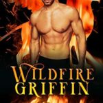[PDF] [EPUB] Wildfire Griffin (Fire and Rescue Shifters: Wildfire Crew #1) Download