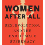 [PDF] [EPUB] Women After All: Sex, Evolution, and the End of Male Supremacy Download