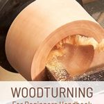 [PDF] [EPUB] Woodturning For Beginners Handbook: Everything You Need To Know About Woodturning: Everything You Need To Know About Woodturning Download