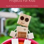 [PDF] [EPUB] Woodworking Projects For Kids: Step By Step Guide To Make Fun Patterns For Children: Step By Step Guide To Make Fun Patterns For Children Download