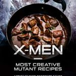 [PDF] [EPUB] X-Men – Most Creative Mutant Recipes: Action Packed Recipes to Savor Download
