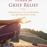 [PDF] [EPUB] Yoga for Grief Relief: Simple Practices for Transforming Your Grieving Mind and Body Download