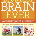 [PDF] [EPUB] Your Best Brain Ever: A Complete Guide and Workout Download