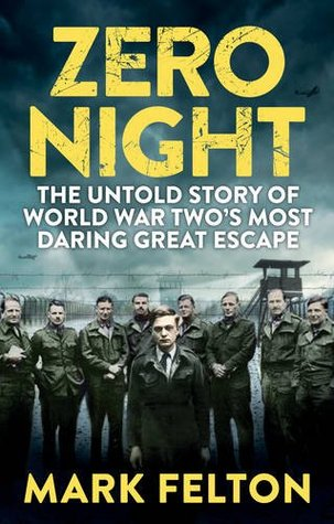 [PDF] [EPUB] Zero Night: The Untold Story of World War Two's Most Daring Great Escape Download by Mark Felton