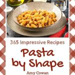 [PDF] [EPUB] 365 Impressive Pasta by Shape Recipes: Best-ever Pasta by Shape Cookbook for Beginners Download