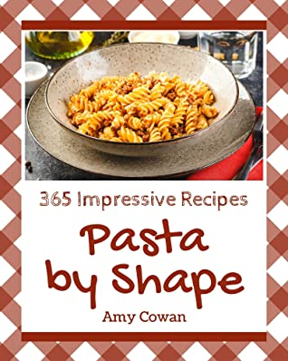 [PDF] [EPUB] 365 Impressive Pasta by Shape Recipes: Best-ever Pasta by Shape Cookbook for Beginners Download by Amy Cowan