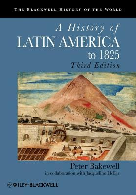 [PDF] [EPUB] A History of Latin America to 1825 Download by Peter Bakewell