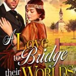 [PDF] [EPUB] A Love to Bridge Their Two Worlds: A Christian Historical Romance Book Download