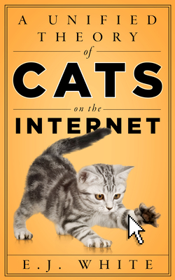 [PDF] [EPUB] A Unified Theory of Cats on the Internet Download by E J White