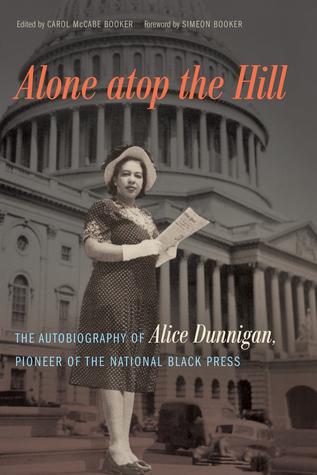 [PDF] [EPUB] Alone atop the Hill: The Autobiography of Alice Dunnigan, Pioneer of the National Black Press Download by Alice Dunnigan