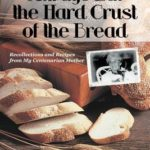 [PDF] [EPUB] Always Eat the Hard Crust of the Bread: Recollections and Recipes from My Centenarian Mother Download