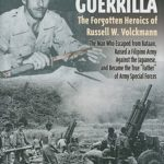 [PDF] [EPUB] American Guerrilla: The Forgotten Heroics of Russell W. Volckmann-the Man Who Escaped from Bataan, Raised a Filipino Army against the Japanese, and became the True  Father  of Army Special Forces Download