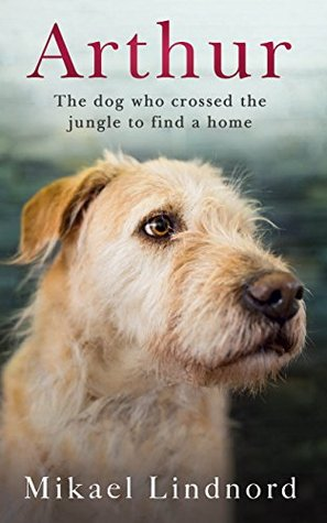 [PDF] [EPUB] Arthur: The dog who crossed the jungle to find a home Download by Mikael Lindnord