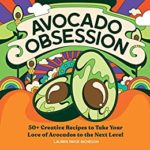 [PDF] [EPUB] Avocado Obsession: 50+ Creative Recipes to Take Your Love of Avocados to the Next Level Download