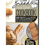[PDF] [EPUB] BREAD MACHINE COOKBOOK: More Than 150 Amazing Recipes On How to Cook Homemade Bread, Snacks, Buns, and Loaves – Easy to Make with Every Bread Machine! (30-DAY MEAL PLAN INCLUDED) Download