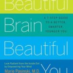 [PDF] [EPUB] Beautiful Brain, Beautiful You: Look Radiant from the Inside Out by Empowering Your Mind Download
