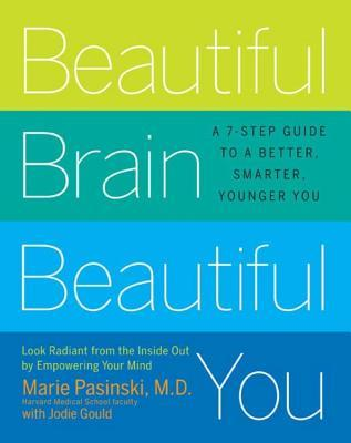 [PDF] [EPUB] Beautiful Brain, Beautiful You: Look Radiant from the Inside Out by Empowering Your Mind Download by Marie Pasinski