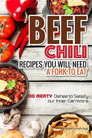 [PDF] [EPUB] Beef Chili Recipes You Will Need a Fork to Eat: 30 Meaty Dishes to Satisfy Your Inner Carnivore Download by Daniel Humphreys