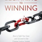 [PDF] [EPUB] Beginning to Winning: How to Fight Your Case and Succeed in the Criminal Justice System Download