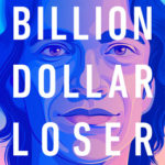 [PDF] [EPUB] Billion Dollar Loser: The Epic Rise and Spectacular Fall of Adam Neumann and WeWork Download