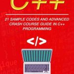 [PDF] [EPUB] C++: 21 Sample Codes and Advanced Crash Course Guide in C++ Programming Download