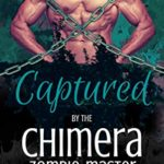 [PDF] [EPUB] Captured by the Chimera Zombie-Master (Pandemic Monsters Book 2) Download