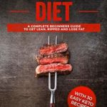 [PDF] [EPUB] Carnivore Diet: A Complete Beginner's Guide To Get Lean, Ripped, and Lose Fat with 30 Easy Keto Recipes Download
