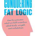 [PDF] [EPUB] Conquering Fat Logic: how to overcome what we tell ourselves about diets, weight, and metabolism Download