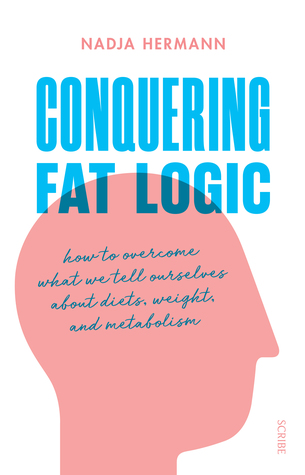 [PDF] [EPUB] Conquering Fat Logic: how to overcome what we tell ourselves about diets, weight, and metabolism Download by Nadja Hermann