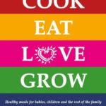 [PDF] [EPUB] Cook Eat Love Grow: Healthy meals for babies, children and the rest of the family Download