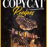 [PDF] [EPUB] Copycat Recipes: 91 wonderful reasons for culinary art. Quality and saving on your table. Share with friends and family recipes from America's most famous restaurants quickly and easily. Download