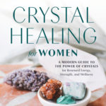 [PDF] [EPUB] Crystal Healing for Women: A Modern Guide to the Power of Crystals for Renewed Energy, Strength, and Wellness Download