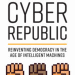 [PDF] [EPUB] Cyber Republic: Reinventing Democracy in the Age of Intelligent Machines Download
