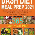 [PDF] [EPUB] DASH Diet Meal Prep 2021: 365 Day Meal Plan | Simple and Healthy Dash Diet Recipes | Lose Weight Permanently, Lower Blood Pressure And Live Happier Download