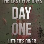 [PDF] [EPUB] Day One: Luther's Diner (The Last Five Days #1) Download